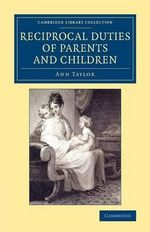 Reciprocal Duties of Parents and Children : Cambridge Library Collection - Education - Ann Taylor
