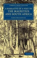A Narrative of a Visit to the Mauritius and South Africa - James Backhouse