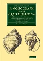 A Monograph of the Crag Mollusca : Or, Descriptions of Shells from the Middle and Upper Tertiaries of the East of England - Searles V. Wood