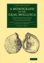 A Monograph of the Crag Mollusca: Volume 4 : With Descriptions of Shells from the Upper Tertiaries of the East of England - Searles V. Wood
