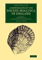 A Monograph of the Eocene Mollusca of England : Volume 2, a Monograph of the Eocene Bivalvia of England: Volume 2 - Searles V. Wood