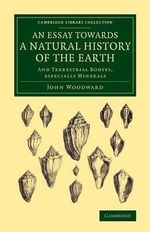 An Essay Towards a Natural History of the Earth : And Terrestrial Bodyes, Especially Minerals - John Woodward