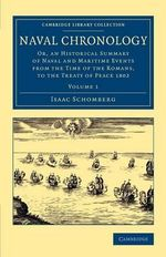 Naval Chronology: Volume 1 : Or, an Historical Summary of Naval and Maritime Events from the Time of the Romans, to the Treaty of Peace 1802 - Isaac Schomberg