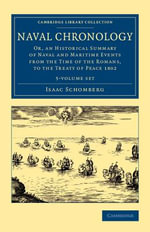 Naval Chronology 5 Volume Set : Or, an Historical Summary of Naval and Maritime Events from the Time of the Romans, to the Treaty of Peace 1802 - Isaac Schomberg