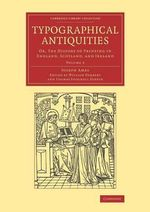 Typographical Antiquities: Volume 3 : Or, the History of Printing in England, Scotland, and Ireland - Joseph Ames