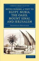 Notes During a Visit to Egypt, Nubia, the Oasis, Mount Sinai, and Jerusalem - Frederick Henniker
