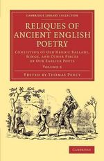 Reliques of Ancient English Poetry: Volume 3 : Consisting of Old Heroic Ballads, Songs, and Other Pieces of Our Earlier Poets