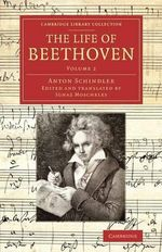 The Life of Beethoven : Including His Correspondence with His Friends, Numerous Characteristic Traits, and Remarks on His Musical Works - Anton Felix Schindler