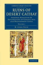 Ruins of Desert Cathay: Volume 1 : Personal Narrative of Explorations in Central Asia and Westernmost China - M. Aurel Stein