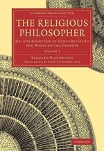 The Religious Philosopher: Volume 1 : Or, the Right Use of Contemplating the Works of the Creator - Bernard Nieuwentyt