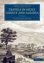 Travels in Sicily, Greece and Albania : Volume 1 - Thomas Smart Hughes