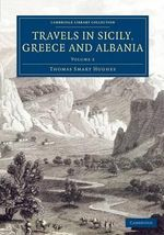 Travels in Sicily, Greece and Albania : Volume 2 - Thomas Smart Hughes