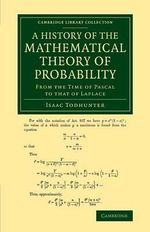 A History of the Mathematical Theory of Probability : From the Time of Pascal to That of Laplace - Isaac Todhunter
