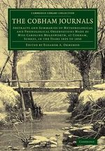 The Cobham Journals : Abstracts and Summaries of Meteorological and Phenological Observations Made by Miss Caroline Molesworth, at Cobham, Surrey, in the Years 1825 to 1850 - Caroline Molesworth
