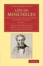 Life of Moscheles: Volume 1 : With Selections from His Diaries and Correspondence - Charlotte Moscheles