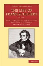 The Life of Franz Schubert : Volume 1 - Heinrich Kreissle von Hellborn