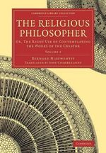 The Religious Philosopher: Volume 2 : Or, the Right Use of Contemplating the Works of the Creator - Bernard Nieuwentyt