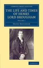 The Life and Times of Henry Lord Brougham: Volume 1 : Written by Himself - Henry Brougham
