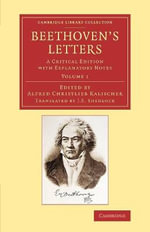 Beethoven's Letters: Volume 1 : A Critical Edition with Explanatory Notes - Ludwig Beethoven, van