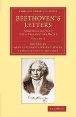 Beethoven's Letters: Volume 2 : A Critical Edition with Explanatory Notes - Ludwig Beethoven, van