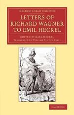Letters of Richard Wagner to Emil Heckel : With a Brief History of the Bayreuth Festivals - Richard Wagner