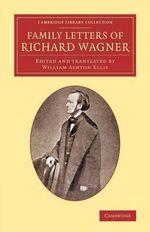 Family Letters of Richard Wagner - Richard Wagner