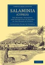 Salaminia (Cyprus) : The History, Treasures, and Antiquities of Salamis in the Island of Cyprus - Alessandro Palma di Cesnola