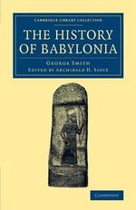 The History of Babylonia - George Smith