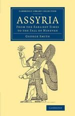 Assyria : From the Earliest Times to the Fall of Nineveh - George Smith
