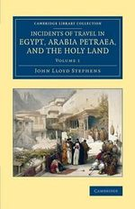 Incidents of Travel in Egypt, Arabia Petraea, and the Holy Land : Cambridge Library Collection - Archaeology - John Lloyd Stephens