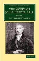 The Works of John Hunter, F.R.S.: Volume 1 : With Notes - John Hunter