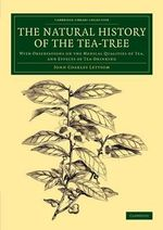 The Natural History of the Tea-Tree : With Observations on the Medical Qualities of Tea, and Effects of Tea-Drinking - John Coakley Lettsom