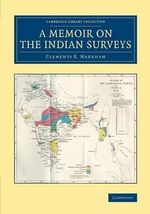 A Memoir on the Indian Surveys : Cambridge Library Collection - South Asian History - Sir Clements R. Markham