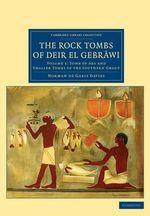 The Rock Tombs of Deir el Gebrawi : Cambridge Library Collection - Egyptology - Norman de Garis Davies