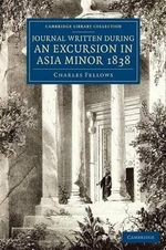 A Journal Written During an Excursion in Asia Minor 1838 : Cambridge Library Collection - Archaeology - Charles Fellows