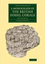 A Monograph of the British Fossil Corals: Second series : Second Series - P. Martin Duncan