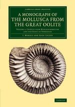 A Monograph of the Mollusca from the Great Oolite: Volume 1 : Chiefly from Minchinhampton and the Coast of Yorkshire - J. Morris