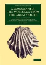A Monograph of the Mollusca from the Great Oolite: Volume 2 : Supplement - John Lycett