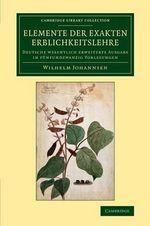 Elemente der Exakten Erblichkeitslehre : Deutsche Wesentlich Erweiterte Ausgabe in Funfundzwanzig Vorlesungen - Wilhelm Johannsen