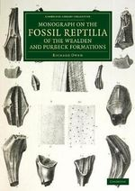Monograph on the Fossil Reptilia of the Wealden and Purbeck Formations : Cambridge Library Collection - Monographs of the Palaeontographical Society - Richard Owen