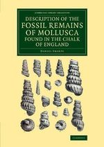 Description of the Fossil Remains of Mollusca Found in the Chalk of England : Cephalopoda - Daniel Sharpe