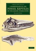 A Monograph of the Fossil Reptilia of the Liassic Formations : Cambridge Library Collection - Monographs of the Palaeontographical Society - Richard Owen