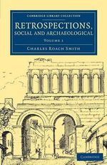 Retrospections, Social and Archaeological : Volume 1 - Charles Roach Smith
