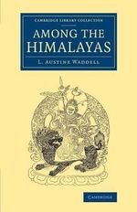 Among the Himalayas : Cambridge Library Collection - Travel and Exploration in Asia - L. Austine Waddell