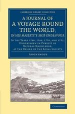 A Journal of a Voyage Round the World, in His Majesty's Ship Endeavour : In the Years 1768, 1769, 1770, and 1771, Undertaken in Pursuit of Natural Knowledge, at the Desire of the Royal Society - Anonymous Anonymous