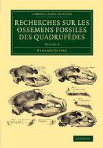 Recherches sur les Ossemens Fossiles des Quadrupedes : Volume 4 - Frederic Georges Cuvier