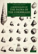 A Monograph of the Fauna of the Cornbrash : Cambridge Library Collection - Monographs of the Palaeontographical Society - John Frederick Blake