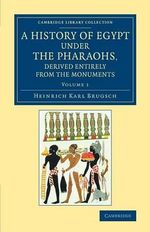 A History of Egypt Under the Pharaohs, Derived Entirely from the Monuments: Volume 1: Volume 1 : To Which is Added a Memoir on the Exodus of the Israelites and the Egyptian Monuments - Heinrich Karl Brugsch