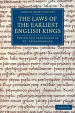 The Laws of the Earliest English Kings : Cambridge Library Collection - Medieval History