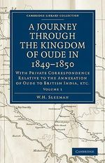 A Journey Through the Kingdom of Oude in 1849-1850 : With Private Correspondence Relative to the Annexation of Oude to British India, Etc. - W. H. Sleeman